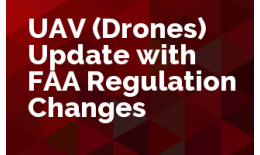 UAV (Drones) Update with FAA Regulation Changes