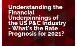Understanding the Financial Underpinnings of the US P&C Industry - What's the Rate Prognosis for 2021?