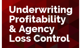 Underwriting Profitability & Agency Loss Control