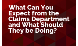 What Can You Expect from the Claims Department and What Should They Be Doing?