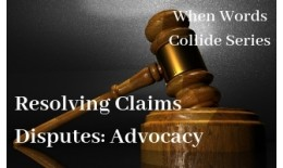 Resolving Claims Disputes: Advocacy