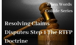 Resolving Claims Disputes: Step 1 The RTFP Doctrine