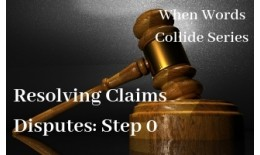 Resolving Claims Disputes: Step 0