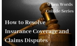 How to Resolve Insurance Coverage and Claims Disputes