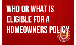 Who or What is Eligible for a Homeowners Policy