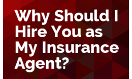 Why Should I Hire You as My Insurance Agent