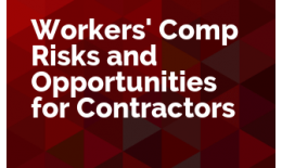 Workers' Comp Risks and Opportunities for Contractors