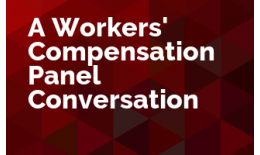 A Workers' Compensation Panel Conversation