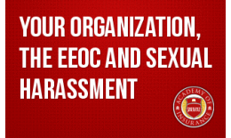 Your Organization, the EEOC and Sexual Harassment
