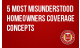 5 Most Misunderstood Homeowners Coverage Concepts