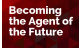 Becoming the Agent of the Future