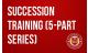 Succession Training (5-part series)