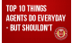 Top 10 Things Agents do Everyday - But Shouldn't
